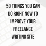 50 Things you can do Right Now to Improve Your Freelance Writing Site - blog title overlay