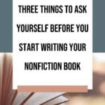 Three Things to Ask Yourself Before you Start Writing your Nonfiction Book blog title overlay