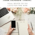 How to set Goals and Achieve Them... Goal-Based To-Do Lists For the Win! blog title overlay