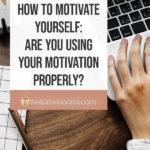 How to motivate yourself - are you using your motivation properlay? blog title overlay
