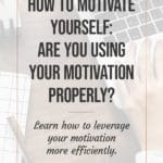 How to motivate yourself - are you using your motivation properly? blog title overlay
