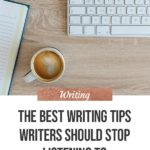 The Best Writing Tips Writers Should Stop Listening To blog title overlay