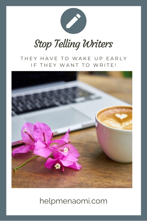 Stop Telling Writers they Have to Wake up Early if They Want to Write blog title overlay