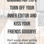NaNoWriMo Prep Step 6: Turn off your Inner Editor for NaNoWriMo and Kiss your Friends Goodbye blog title overlay