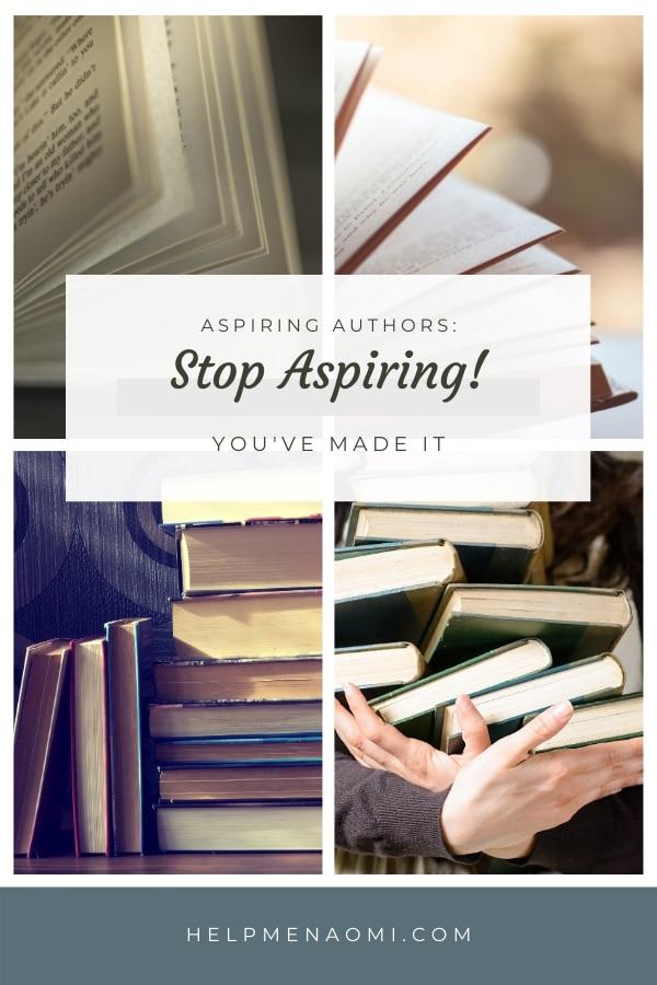 Aspiring Authors - Stop Aspiring (You've Made it) blog title overlay
