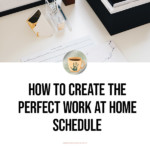 How to Create the Perfect Work at Home Schedule - Pinterest Overlay