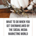 What to do when you get Overwhelmed by the Social Media Marketing World blog title overlay