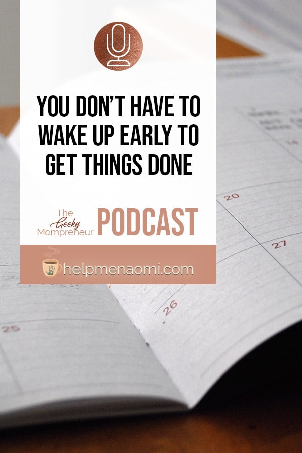 You Don't Have to Get up Early to Get Things Done - Pinterest Blog Title Overlay