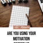 How to Motivate Yourself -- Are you Using Your Motivation Properly? blog title overlay