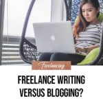 Freelance Writing versus Blogging -- which is best for you?