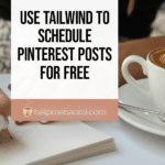 How to Use Tailwind to Schedule Pinterest Posts for Free blog title overlay