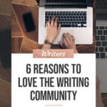 6 Reasons to Love the Writing Community blog title overlay