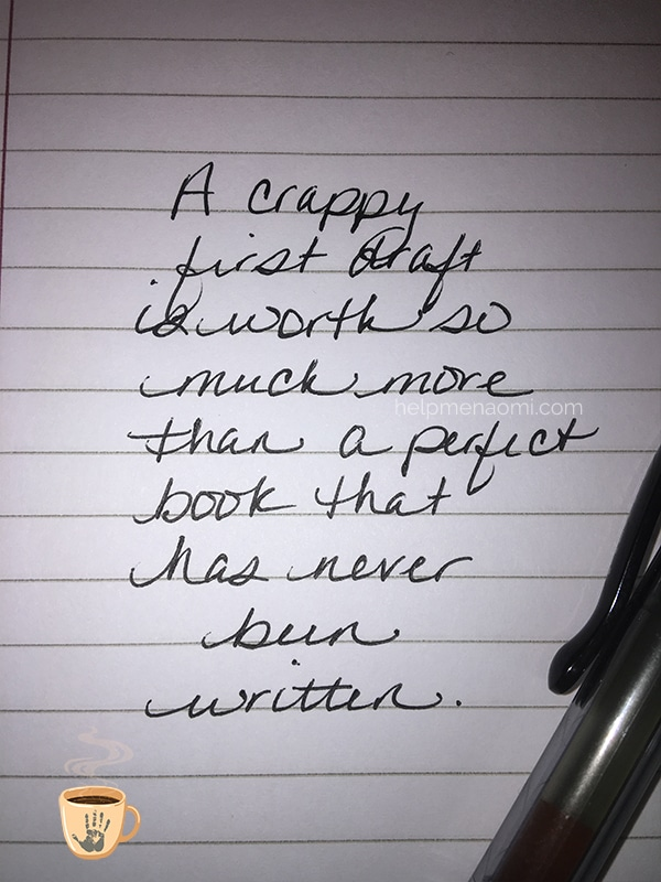 A crappy first draft is worth so much more than a perfect book that has never been written.