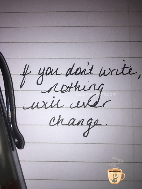 If you don't write, nothing will ever change.