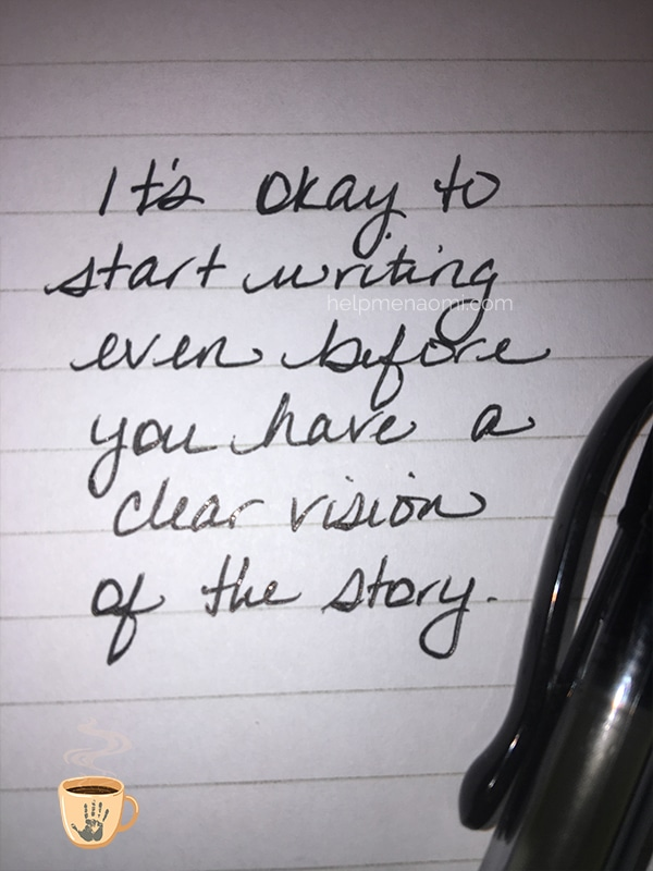 It's okay to start writing even before you have a clear vision of the story.