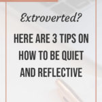 3 tips on How to Be Quiet and Reflective blog title overlay