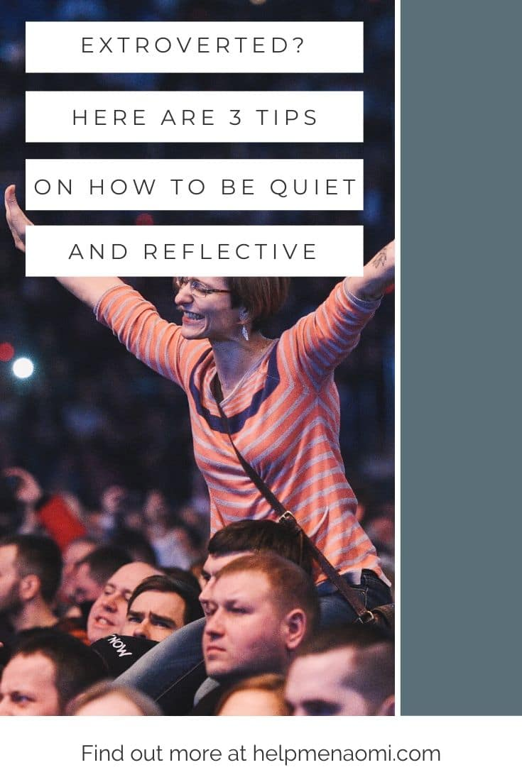 Extroverted? Here are 3 tips on How to Be Quiet and Reflective blog title overlay