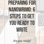 Preparing for NaNoWriMo: 6 Steps to get you ready to write blog title overlay