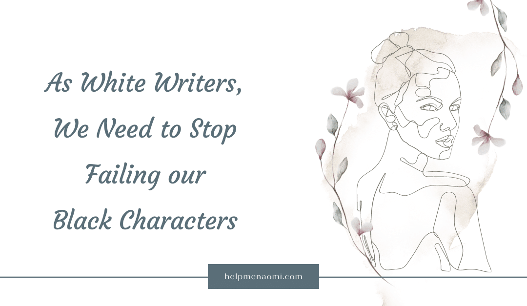 As White Writers, we Need to Stop Failing Our Black Characters - blog title overlay