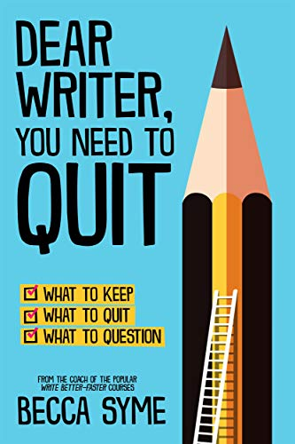 Best Books on Writing Fiction (or Nonfiction) Dear Writer you Need to Quit by Becca Syme book cover